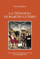 La teologia di Martin Lutero - Bayer Oswald