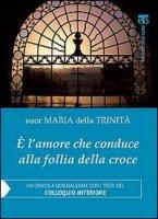 E' l'amore che conduce alla follia della croce - Suor Maria della Trinità