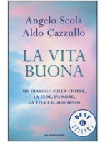 La vita buona - Angelo Scola, Aldo Cazzullo