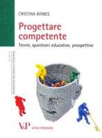 Progettare competente. Teorie, questioni educative, prospettive - Cristina Birbes