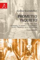 Prometeo inquieto. Trieste 1855-1937. L'economia, la povertà e la modernità oltre l'immagine della letteratura - Scartabellati Andrea