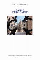 Il cielo sopra le Arche. Ediz. italiana e inglese - Ferrari Maria Teresa
