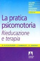 La pratica psicomotoria. Rieducazione e terapia - Aucouturier Bernard