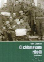 Ci chiamavano ribelli (1943-1944) - Colantoni Dario