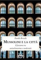 Mussolini e la città. Il fascismo tra antiurbanesimo e modernità - Breschi Danilo