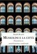 Mussolini e la città. Il fascismo tra antiurbanesimo e modernità