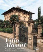 Villa Masini, nella dizione popolare Palazzo del Nonno, tra eclettismo, liberty e déco nella Toscana del Novecento. Ediz. illustrata