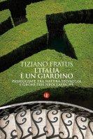 L'Italia � un giardino - Tiziano Fratus