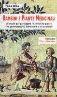 Bambini e piante medicinali. Manuale per proteggere la salute dei piccoli con gemmoterapia, fitoterapia e oli essenziali - Beria Paola