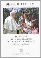 """""""Messaggio per la Celebrazione della Giornata Mondiale della Pace 2008"""" - Benedict XVI"""