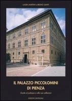 Il palazzo Piccolomini di Pienza. Guida al palazzo e alle sue collezioni - Martini Laura, Santi Bruna