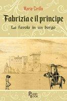 Fabrizia e il principe. La favola in un borgo - Cirillo Maria