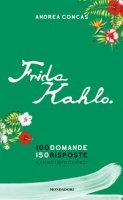 Frida Kahlo. 100 domande. 150 risposte. Il primo libro Chatbot - Concas Andrea