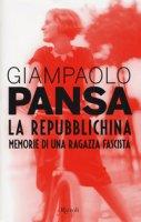 La repubblichina. Memorie di una ragazza fascista - Pansa Giampaolo
