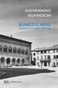 Copertina di 'Bianco e nero. Giovannino Guareschi a Parma 1929-1938'
