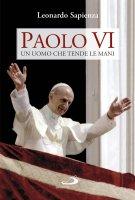 Paolo VI un uomo che tende le mani - Leonardo Sapienza