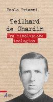Teilhard de Chardin. Una rivoluzione teologica - Paolo Trianni