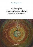 La famiglia come ambiente divino in Pavel Florenskij - Luca Crapanzano