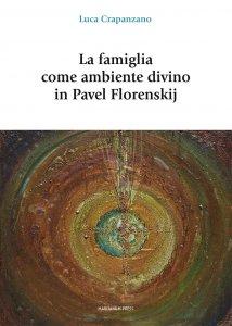 Copertina di 'La famiglia come ambiente divino in Pavel Florenskij'