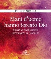 Mani d'uomo hanno toccato Dio - Felice Scalia