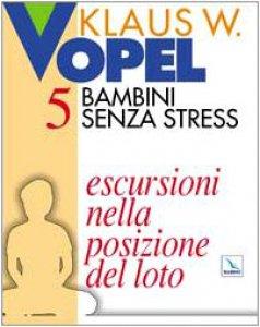 Copertina di 'Bambini senza stress. Vol. 5: Escursioni nella posizione del loto'