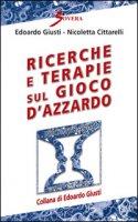 Ricerche e terapie sul gioco d'azzardo - Giusti Edoardo, Cittarelli Nicoletta