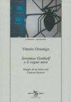 Jeremias Gotthelf e il ragno nero. Viaggio di un lettore nel Cantone bernese - Orsenigo Vittorio