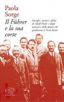 Il Führer e la sua corte - Sorge Paola