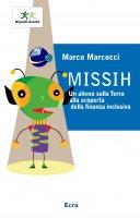 Missih. Un alieno sulla Terra alla scoperta della finanza inclusiva. - Marco Marcocci