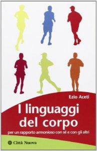 Copertina di 'I linguaggi del corpo.   per un rapporto armonioso con sé e con gli altri'