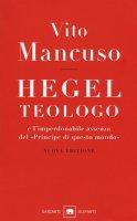 Hegel teologo e l'imperdonabile assenza del «principe di questo mondo» - Vito Mancuso