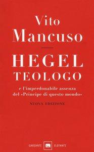 Copertina di 'Hegel teologo e l'imperdonabile assenza del «principe di questo mondo»'