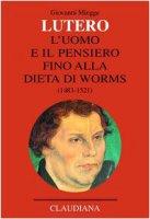 Lutero. L'uomo e il pensiero fino alla Dieta di Worms (1483-1521) - Miegge Giovanni