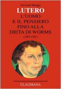 Copertina di 'Lutero. L'uomo e il pensiero fino alla Dieta di Worms (1483-1521)'