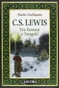 Copertina di 'C. S. Lewis. Tra fantasy e Vangelo'