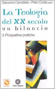 Copertina di 'La teologia del XX secolo. Un bilancio [vol_3] / Prospettive pratiche'