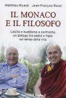 Il monaco e il filosofo - Matthieu Ricard, Jean-Fran�ois Revel