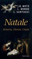 Natale. Memoria, silenzio, utopia - J. B. Metz, L. Boros, L. Santucci
