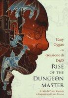 Rise of the Dungeon Master. Gary Gygax e la creazione di Dungeons & Dragons - Kushner David