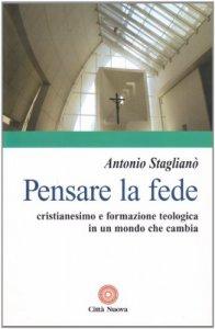 Copertina di 'Pensare la fede. Cristianesimo e formazione teologica in un mondo che cambia'