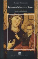 Immagini mariane a Roma. Storia, arte, tradizioni - Stramacci Mauro