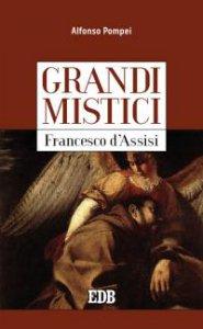 Copertina di 'Grandi mistici. Francesco d'Assisi'