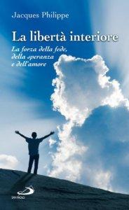 Copertina di 'La libertà interiore. La forza della fede, della speranza e dell'amore'