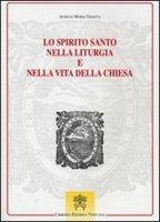 Lo spirito santo nella liturgia vita della chiesa - Triacca Achille M.