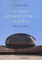 La civiltà architettonica in Italia. Dal 1945 a oggi - De Seta Cesare