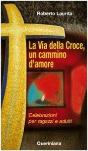 Copertina di 'La Via della Croce, un cammino d'amore. Celebrazioni per ragazzi e adulti'