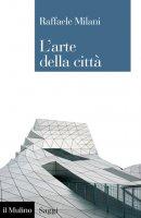 L' arte della città - Raffaele Milani