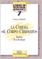 La Chiesa, «il corpo crismato». Trattato di ecclesiologia - Militello Cettina