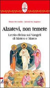 Copertina di 'Alzatevi, non temete. Lectio divina sui Vangeli di Matteo e di Marco'