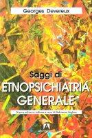 Saggi di etnopsichiatria generale - Devereux Georges